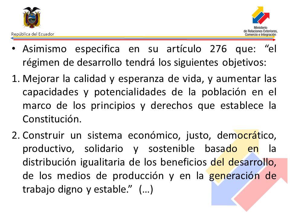 República del Ecuador Asimismo especifica en su artículo 276 que: el régimen de desarrollo tendrá los siguientes objetivos: