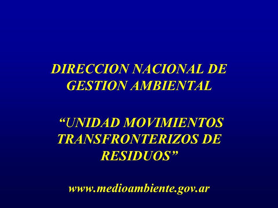 DIRECCION NACIONAL DE GESTION AMBIENTAL UNIDAD MOVIMIENTOS TRANSFRONTERIZOS DE RESIDUOS www.medioambiente.gov.ar