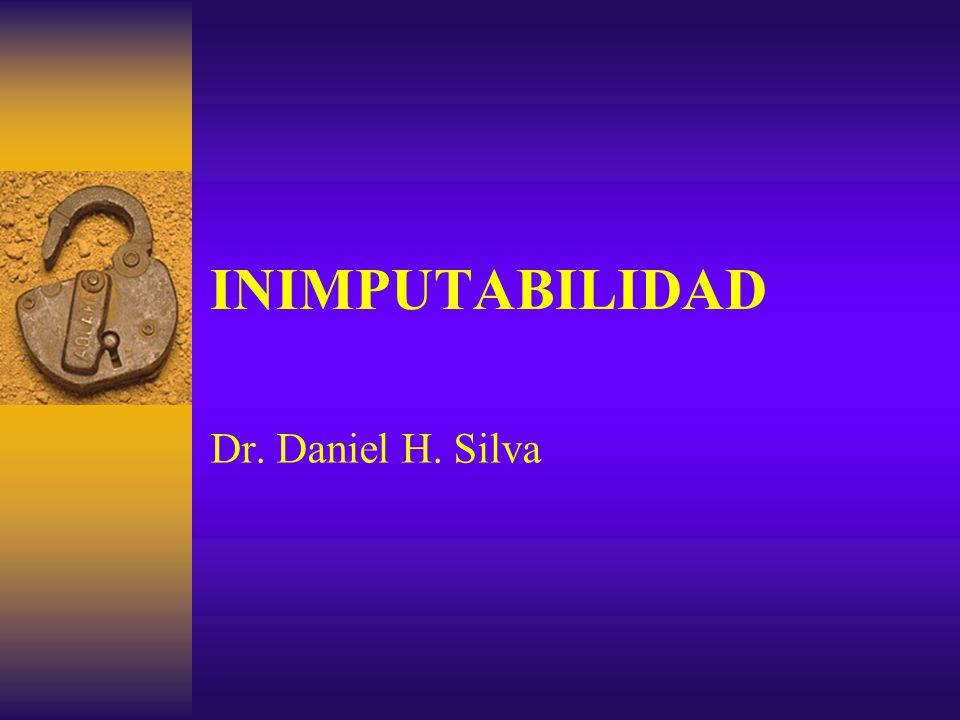 INIMPUTABILIDAD Dr. Daniel H. Silva
