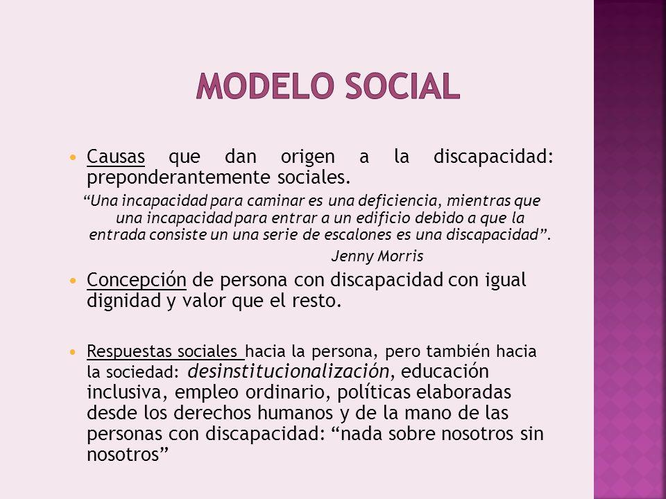 Modelo social Causas que dan origen a la discapacidad: preponderantemente sociales.