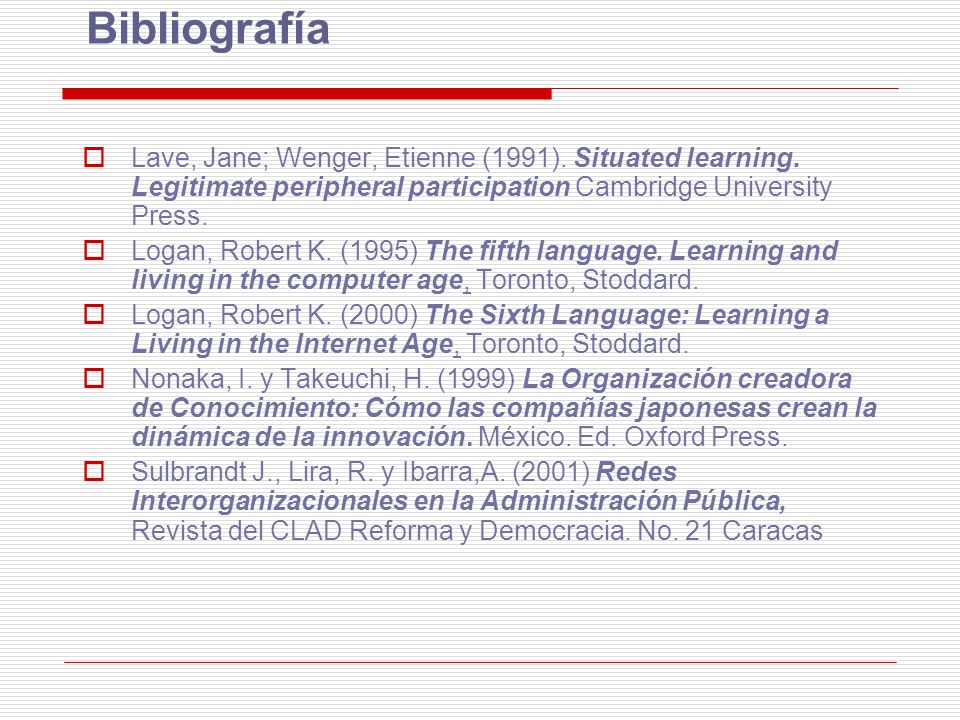 Bibliografía Lave, Jane; Wenger, Etienne (1991). Situated learning. Legitimate peripheral participation Cambridge University Press.