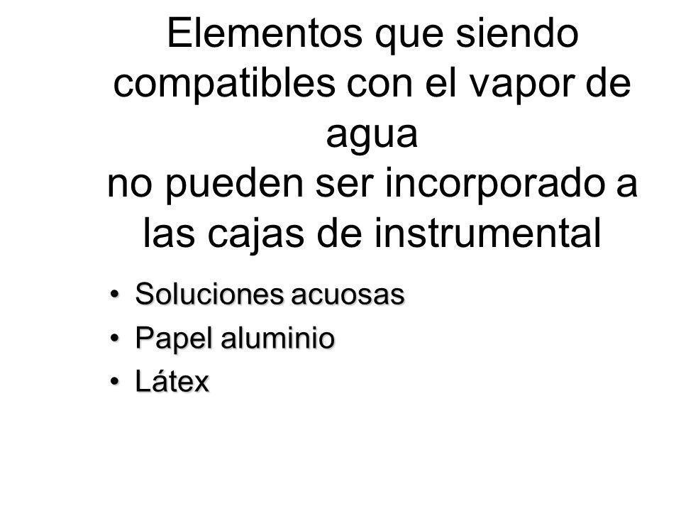 Elementos que siendo compatibles con el vapor de agua no pueden ser incorporado a las cajas de instrumental