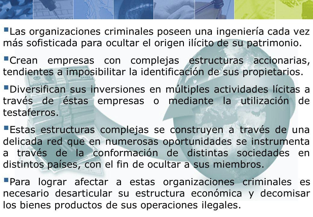Las organizaciones criminales poseen una ingeniería cada vez más sofisticada para ocultar el origen ilícito de su patrimonio.