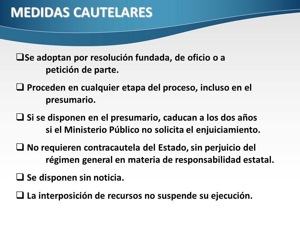 MEDIDAS CAUTELARES Se adoptan por resolución fundada, de oficio o a petición de parte.