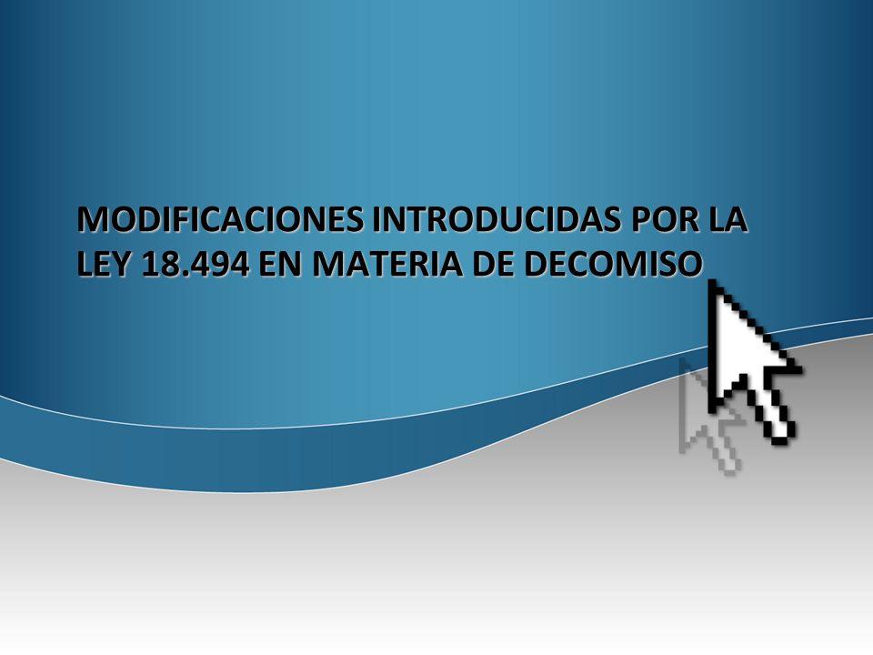 MODIFICACIONES INTRODUCIDAS POR LA LEY 18.494 EN MATERIA DE DECOMISO