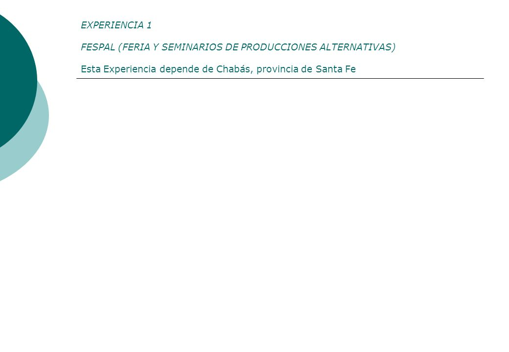 EXPERIENCIA 1 FESPAL (FERIA Y SEMINARIOS DE PRODUCCIONES ALTERNATIVAS) Esta Experiencia depende de Chabás, provincia de Santa Fe