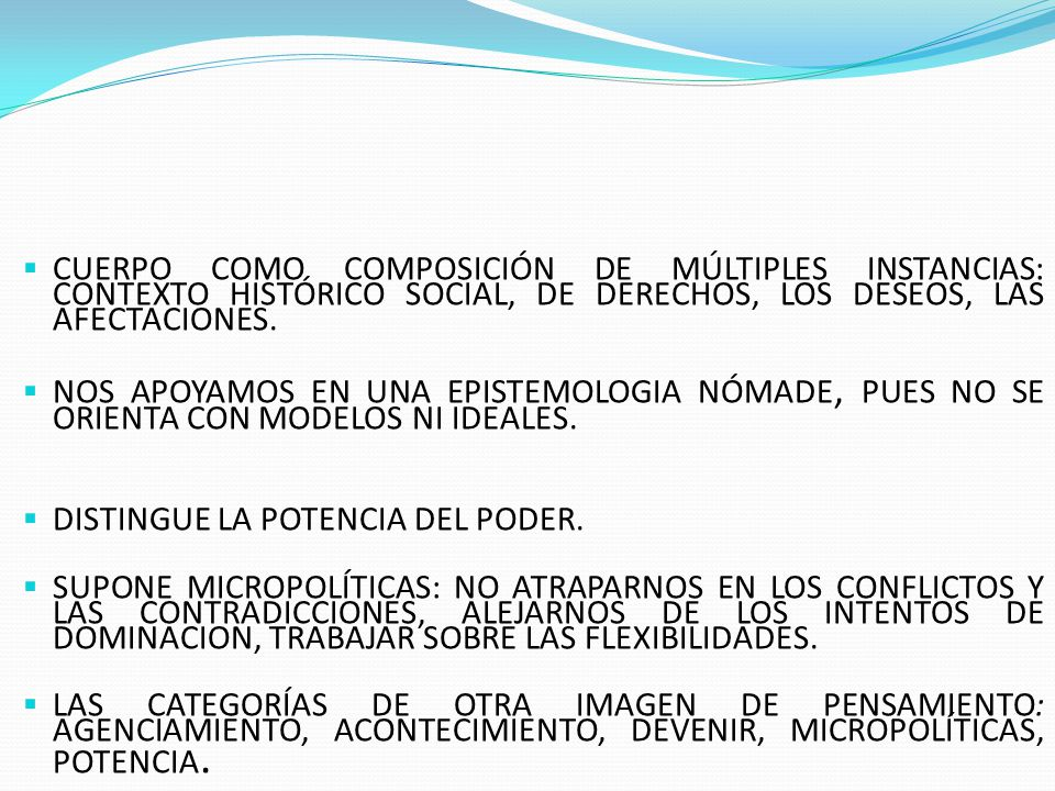 CUERPO COMO COMPOSICIÓN DE MÚLTIPLES INSTANCIAS: CONTEXTO HISTÓRICO SOCIAL, DE DERECHOS, LOS DESEOS, LAS AFECTACIONES.