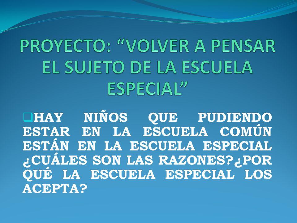 PROYECTO: VOLVER A PENSAR EL SUJETO DE LA ESCUELA ESPECIAL