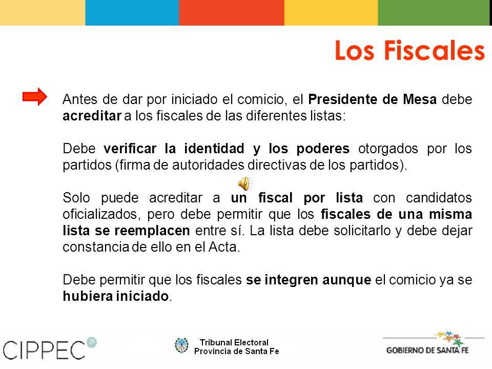Los Fiscales Antes de dar por iniciado el comicio, el Presidente de Mesa debe acreditar a los fiscales de las diferentes listas: