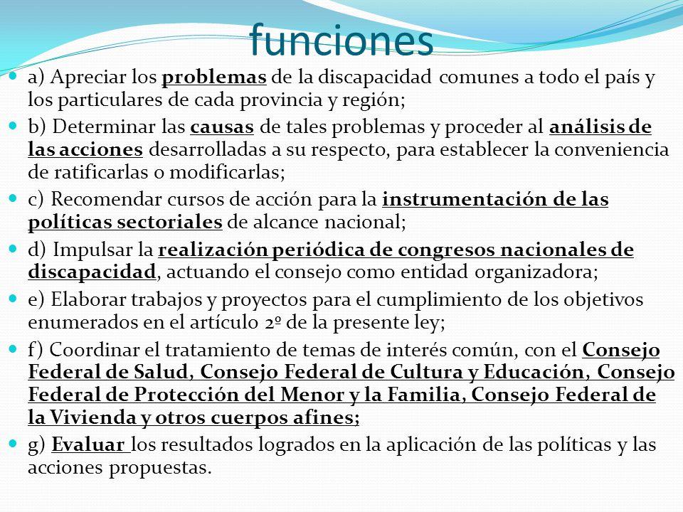 funciones a) Apreciar los problemas de la discapacidad comunes a todo el país y los particulares de cada provincia y región;