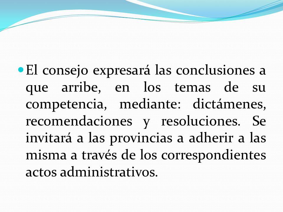 El consejo expresará las conclusiones a que arribe, en los temas de su competencia, mediante: dictámenes, recomendaciones y resoluciones.