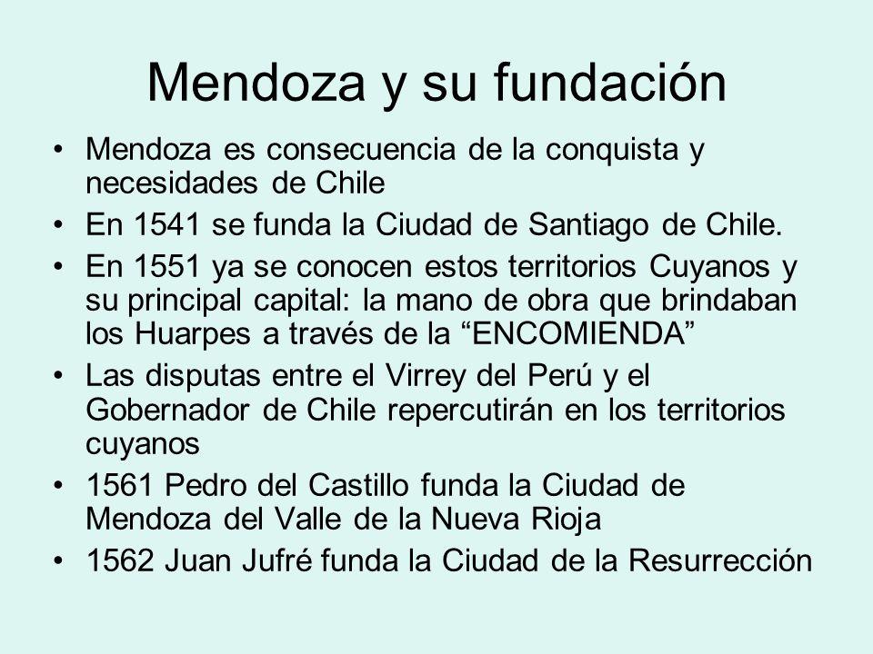 Mendoza y su fundación Mendoza es consecuencia de la conquista y necesidades de Chile. En 1541 se funda la Ciudad de Santiago de Chile.