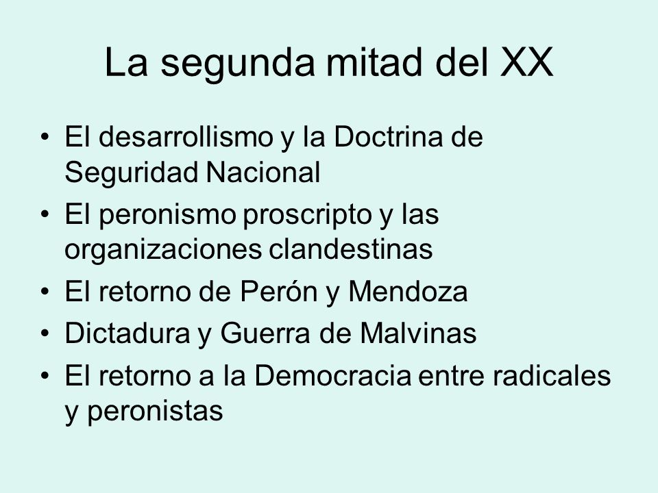 La segunda mitad del XX El desarrollismo y la Doctrina de Seguridad Nacional. El peronismo proscripto y las organizaciones clandestinas.
