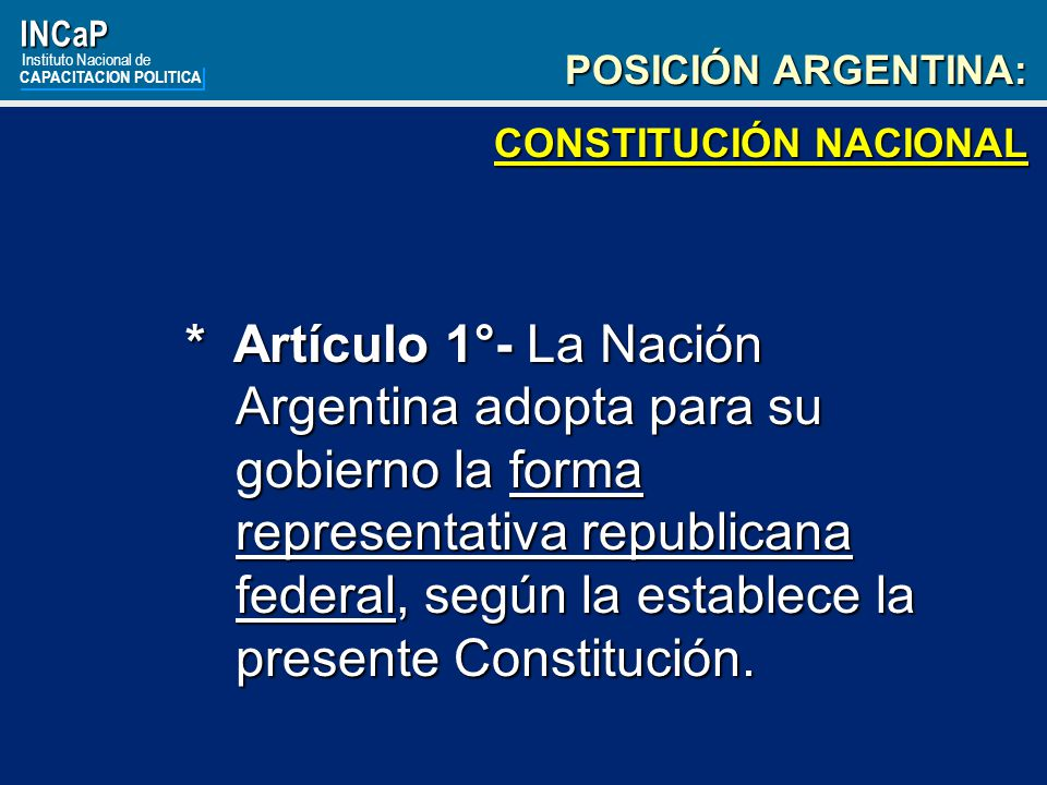 INCaP Instituto Nacional de. CAPACITACION POLITICA. POSICIÓN ARGENTINA: CONSTITUCIÓN NACIONAL.