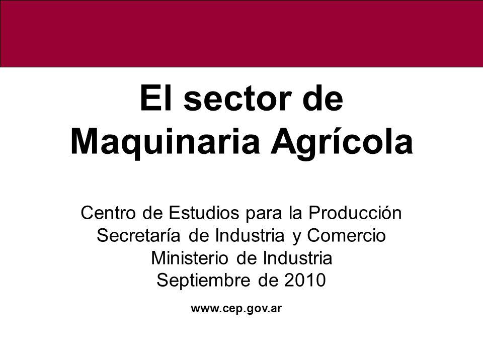 El sector de Maquinaria Agrícola Centro de Estudios para la Producción Secretaría de Industria y Comercio Ministerio de Industria Septiembre de 2010