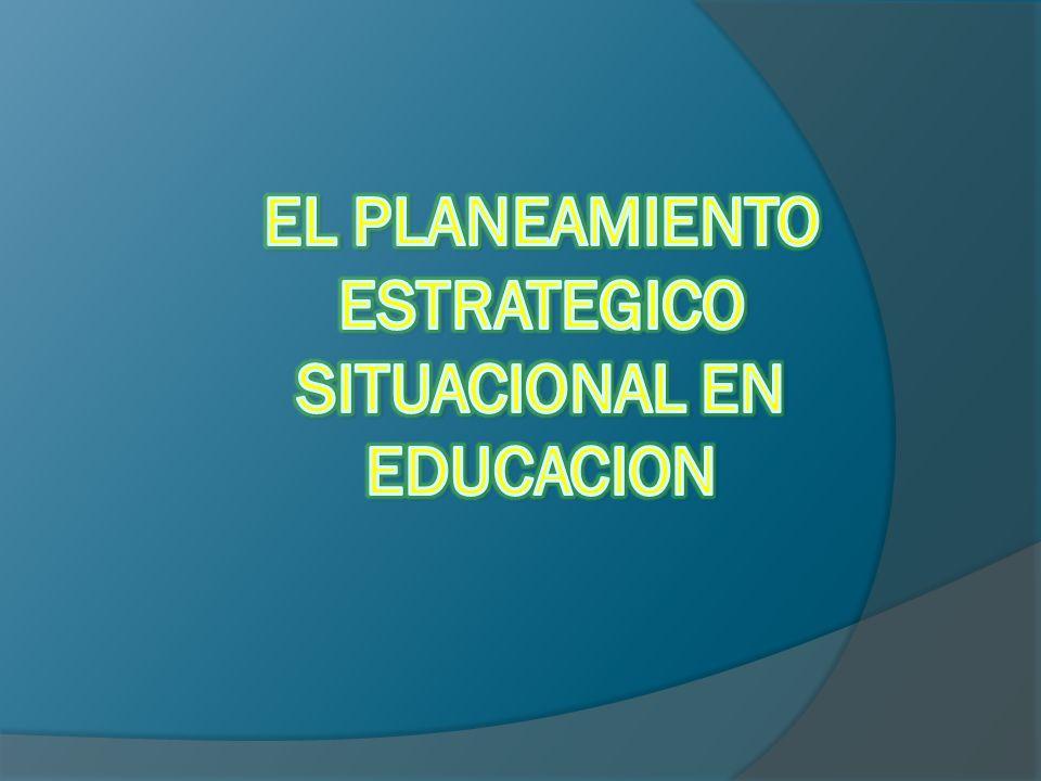EL PLANEAMIENTO ESTRATEGICO SITUACIONAL EN EDUCACION