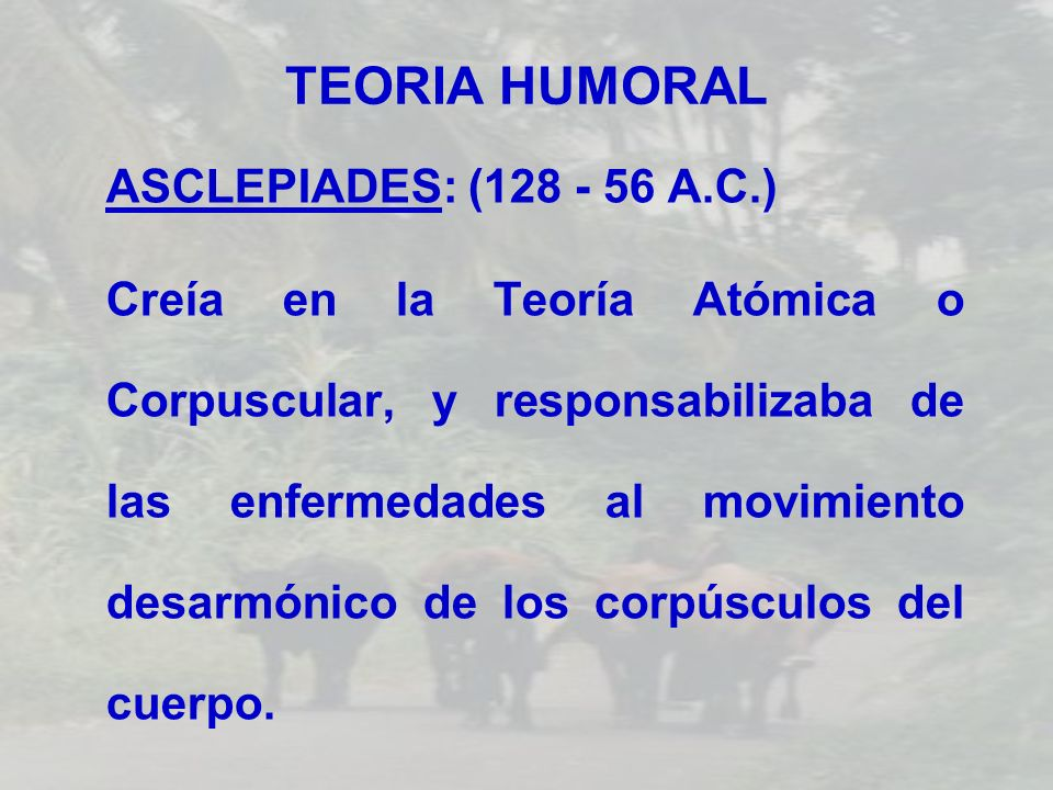 TEORIA HUMORAL ASCLEPIADES: (128 - 56 A.C.)