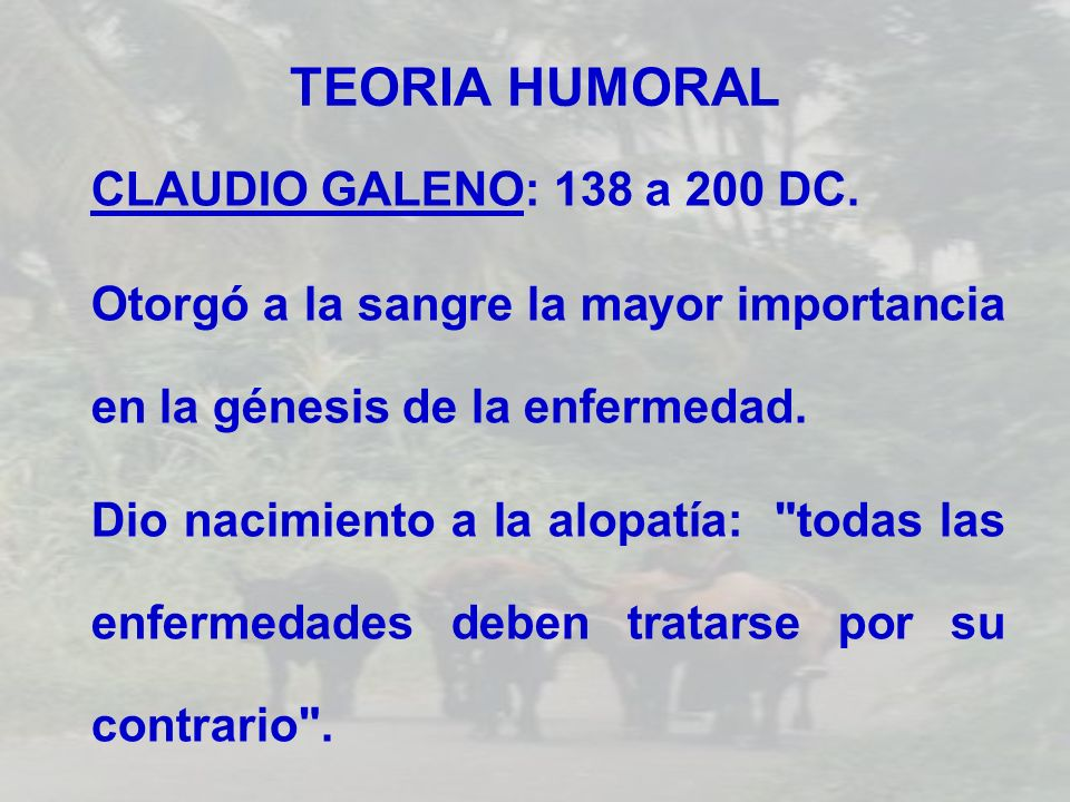 TEORIA HUMORAL CLAUDIO GALENO: 138 a 200 DC.