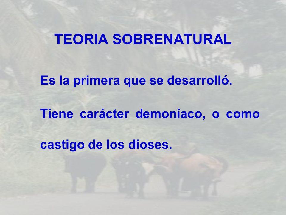 TEORIA SOBRENATURAL Es la primera que se desarrolló.