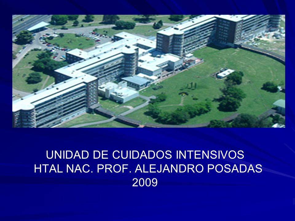 UNIDAD DE CUIDADOS INTENSIVOS HTAL NAC. PROF. ALEJANDRO POSADAS 2009