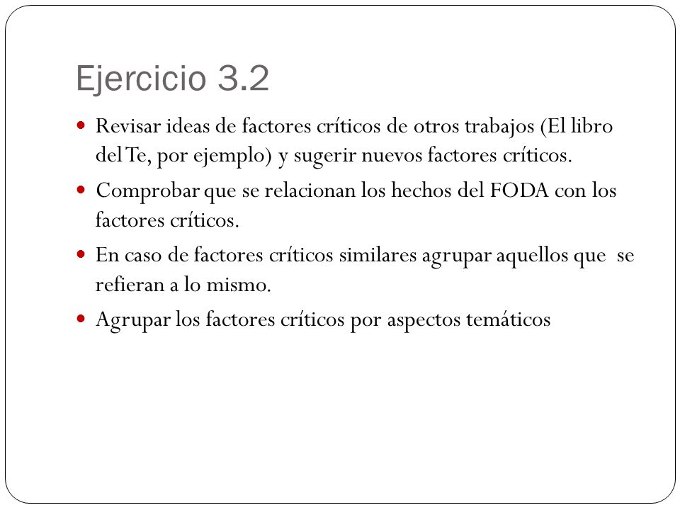 Ejercicio 3.2 Revisar ideas de factores críticos de otros trabajos (El libro del Te, por ejemplo) y sugerir nuevos factores críticos.