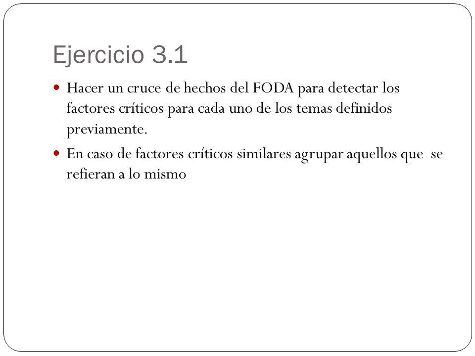Ejercicio 3.1 Hacer un cruce de hechos del FODA para detectar los factores críticos para cada uno de los temas definidos previamente.