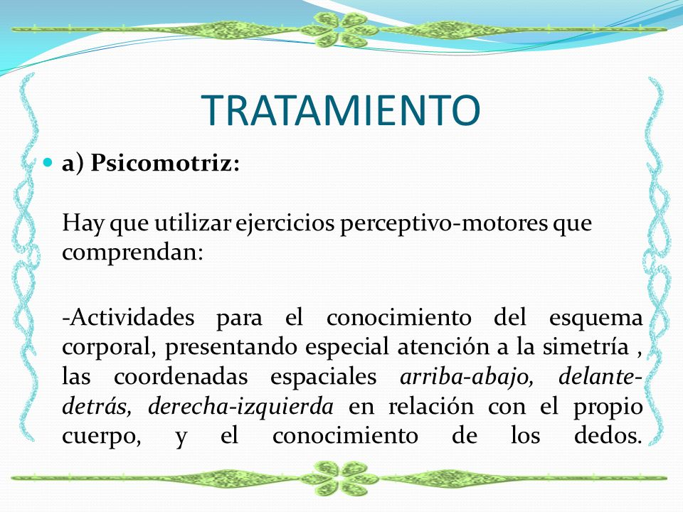 TRATAMIENTO a) Psicomotriz: Hay que utilizar ejercicios perceptivo-motores que comprendan: