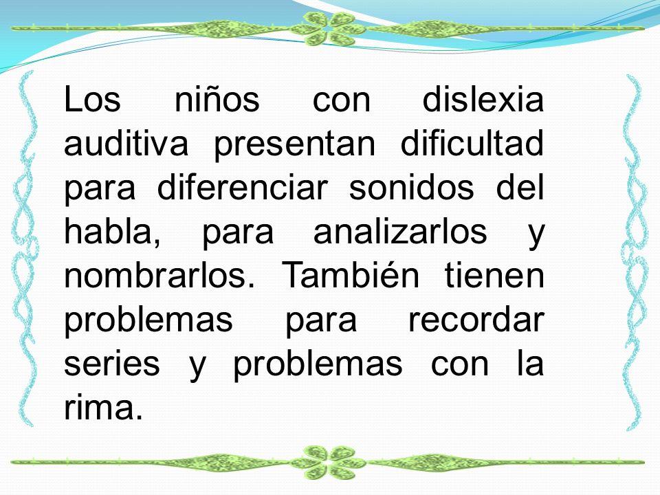 Los niños con dislexia auditiva presentan dificultad para diferenciar sonidos del habla, para analizarlos y nombrarlos.