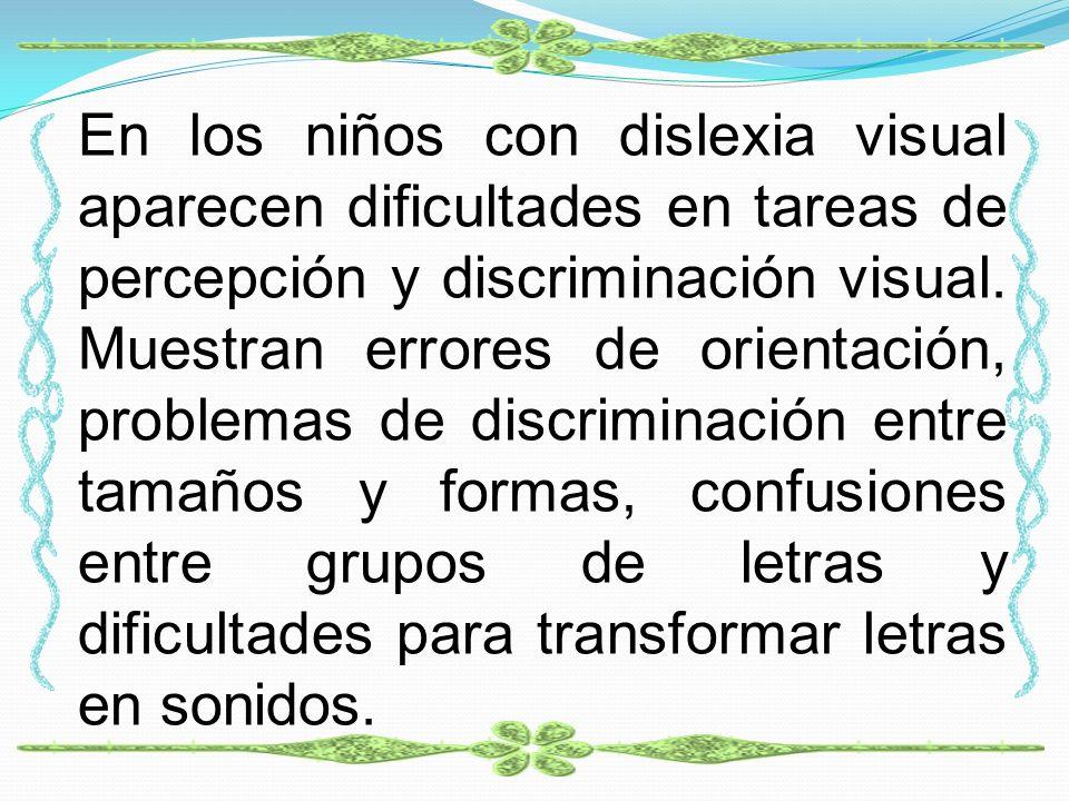 En los niños con dislexia visual aparecen dificultades en tareas de percepción y discriminación visual.