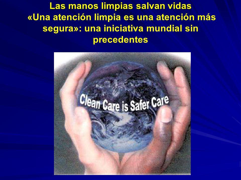 Las manos limpias salvan vidas «Una atención limpia es una atención más segura»: una iniciativa mundial sin precedentes