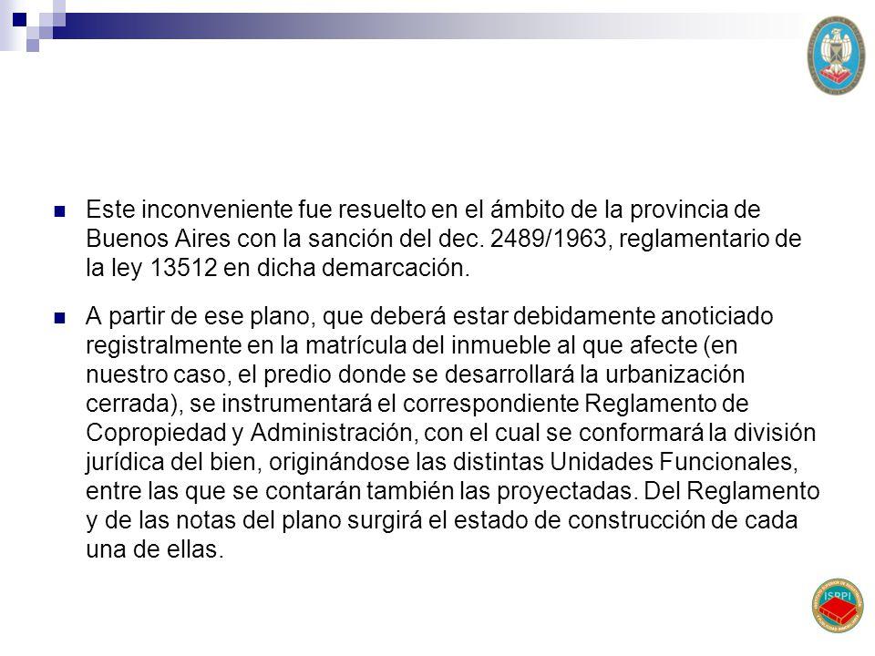 Este inconveniente fue resuelto en el ámbito de la provincia de Buenos Aires con la sanción del dec. 2489/1963, reglamentario de la ley 13512 en dicha demarcación.