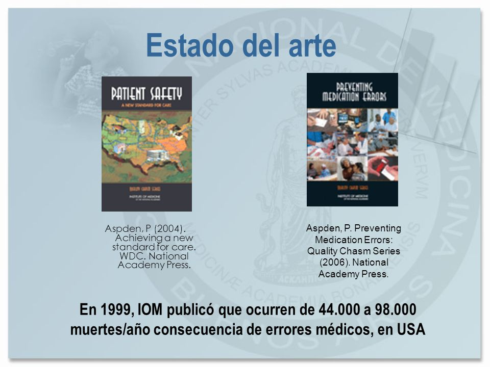Estado del arte Aspden, P (2004). Achieving a new standard for care. WDC. National Academy Press.