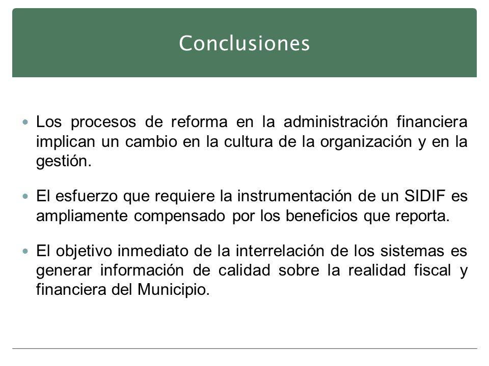 Conclusiones Los procesos de reforma en la administración financiera implican un cambio en la cultura de la organización y en la gestión.