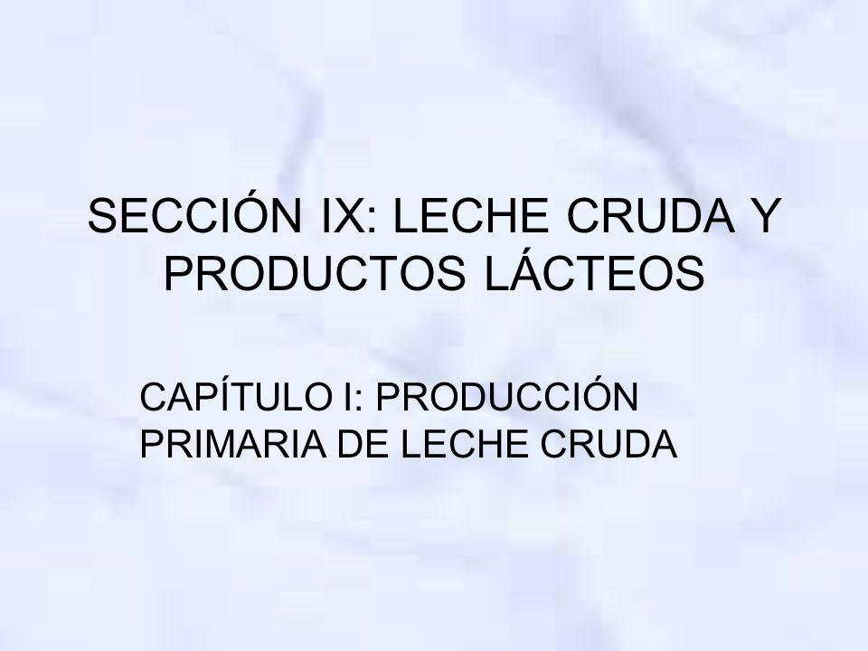 SECCIÓN IX: LECHE CRUDA Y PRODUCTOS LÁCTEOS