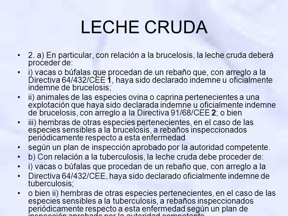 LECHE CRUDA 2. a) En particular, con relación a la brucelosis, la leche cruda deberá proceder de: