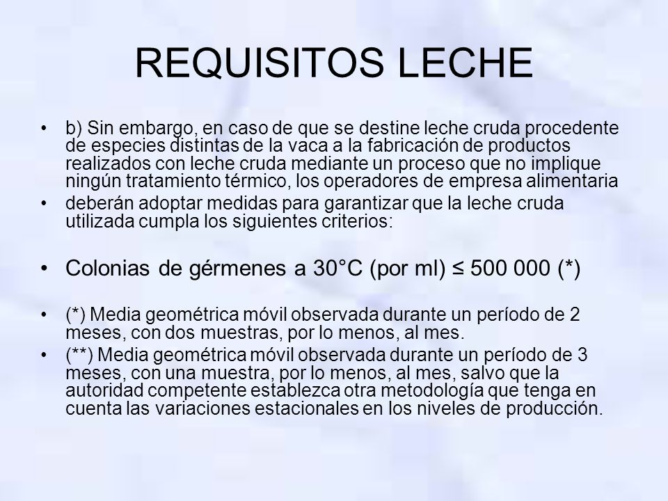 REQUISITOS LECHE Colonias de gérmenes a 30°C (por ml) ≤ 500 000 (*)