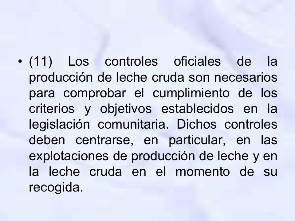 (11) Los controles oficiales de la producción de leche cruda son necesarios para comprobar el cumplimiento de los criterios y objetivos establecidos en la legislación comunitaria.