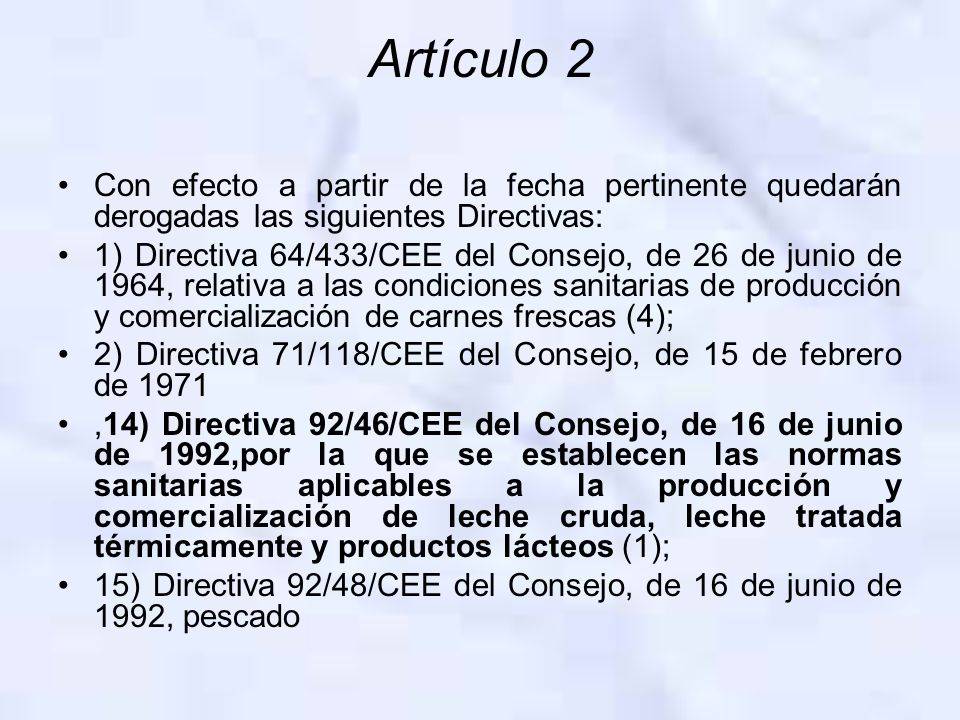 Artículo 2 Con efecto a partir de la fecha pertinente quedarán derogadas las siguientes Directivas: