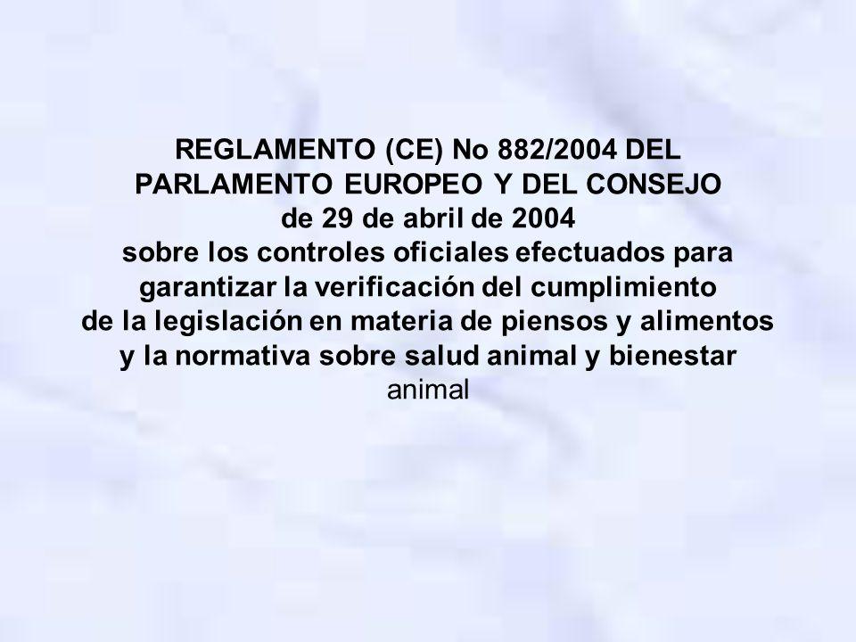 REGLAMENTO (CE) No 882/2004 DEL PARLAMENTO EUROPEO Y DEL CONSEJO de 29 de abril de 2004 sobre los controles oficiales efectuados para garantizar la verificación del cumplimiento de la legislación en materia de piensos y alimentos y la normativa sobre salud animal y bienestar animal