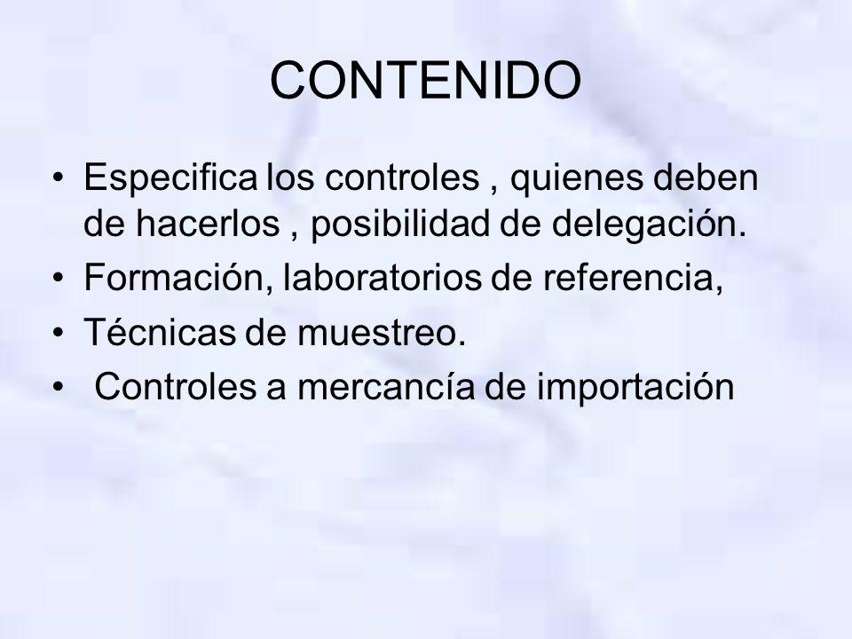 CONTENIDO Especifica los controles , quienes deben de hacerlos , posibilidad de delegación. Formación, laboratorios de referencia,