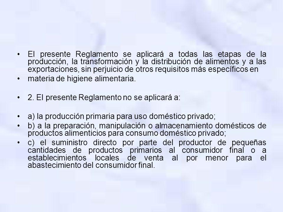 El presente Reglamento se aplicará a todas las etapas de la producción, la transformación y la distribución de alimentos y a las exportaciones, sin perjuicio de otros requisitos más específicos en
