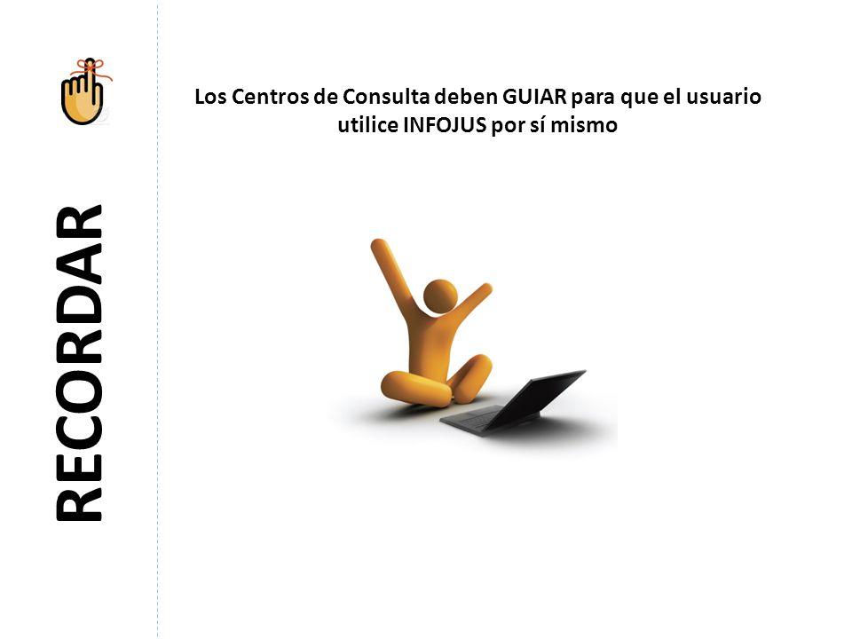 Los Centros de Consulta deben GUIAR para que el usuario utilice INFOJUS por sí mismo