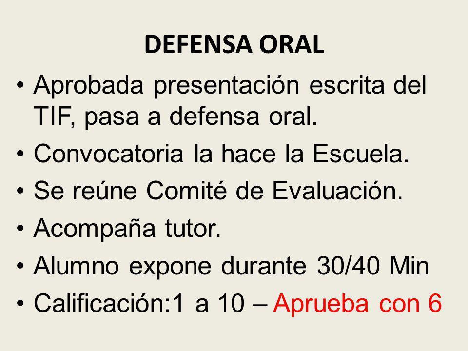 DEFENSA ORAL Aprobada presentación escrita del TIF, pasa a defensa oral. Convocatoria la hace la Escuela.
