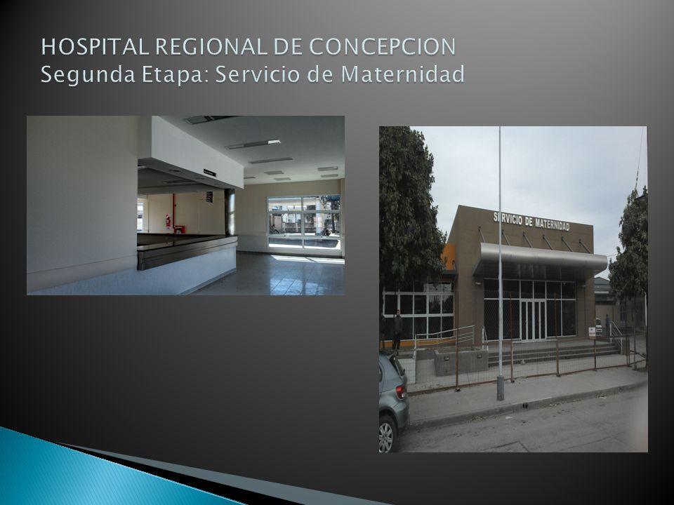 HOSPITAL REGIONAL DE CONCEPCION Segunda Etapa: Servicio de Maternidad