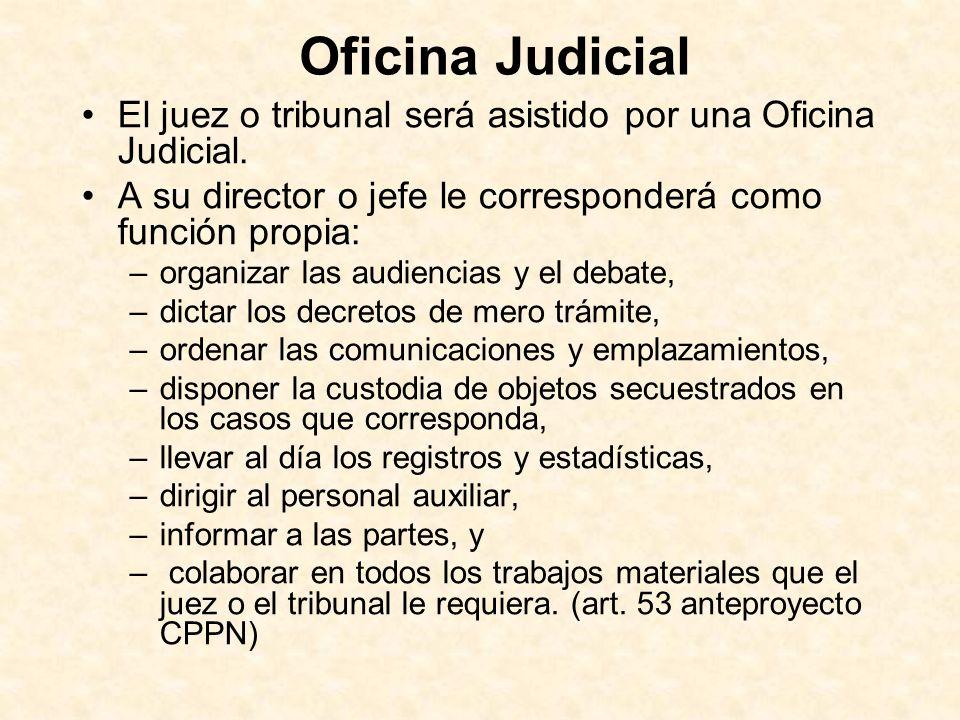 Oficina Judicial El juez o tribunal será asistido por una Oficina Judicial. A su director o jefe le corresponderá como función propia: