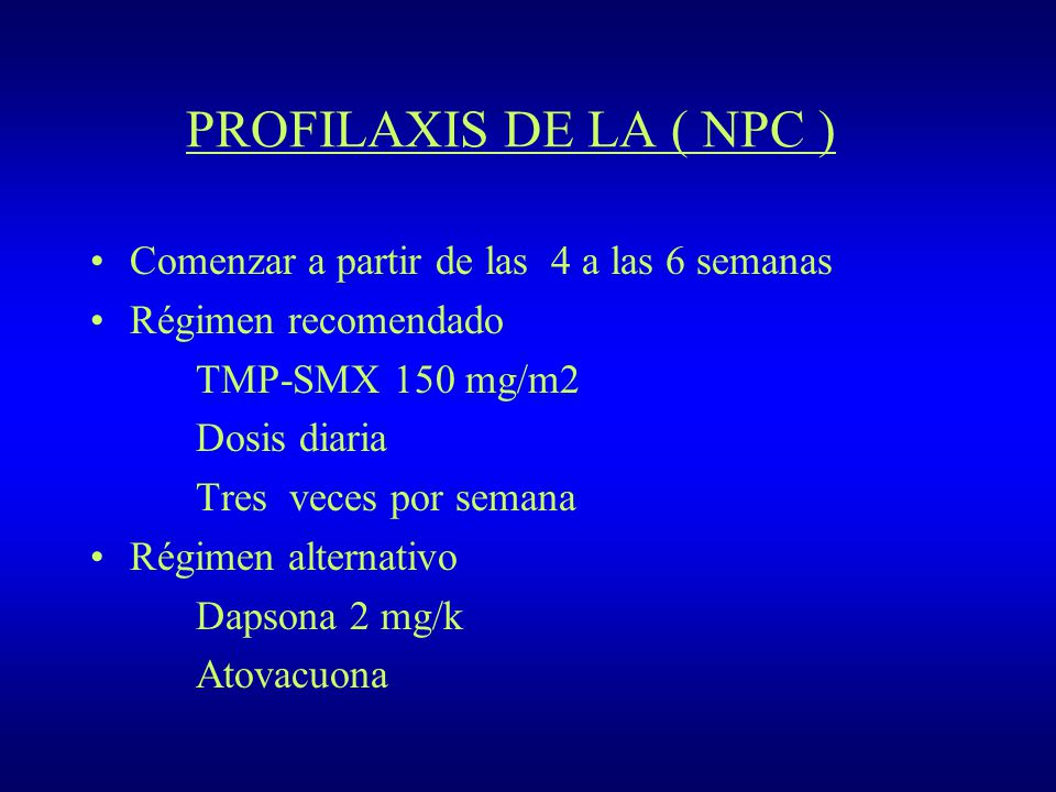 PROFILAXIS DE LA ( NPC ) Comenzar a partir de las 4 a las 6 semanas