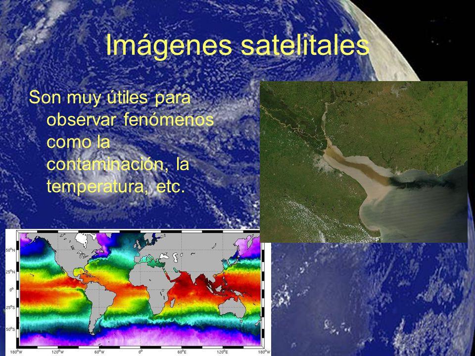 Imágenes satelitales Son muy útiles para observar fenómenos como la contaminación, la temperatura, etc.