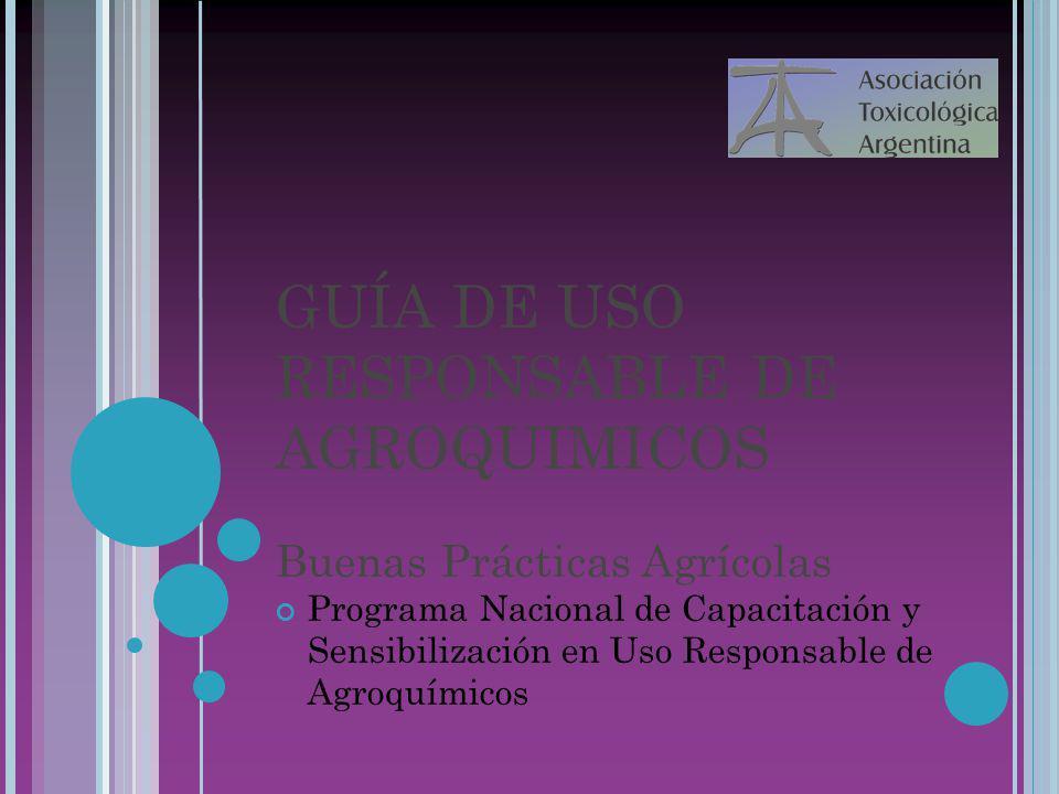 GUÍA DE USO RESPONSABLE DE AGROQUIMICOS Buenas Prácticas Agrícolas