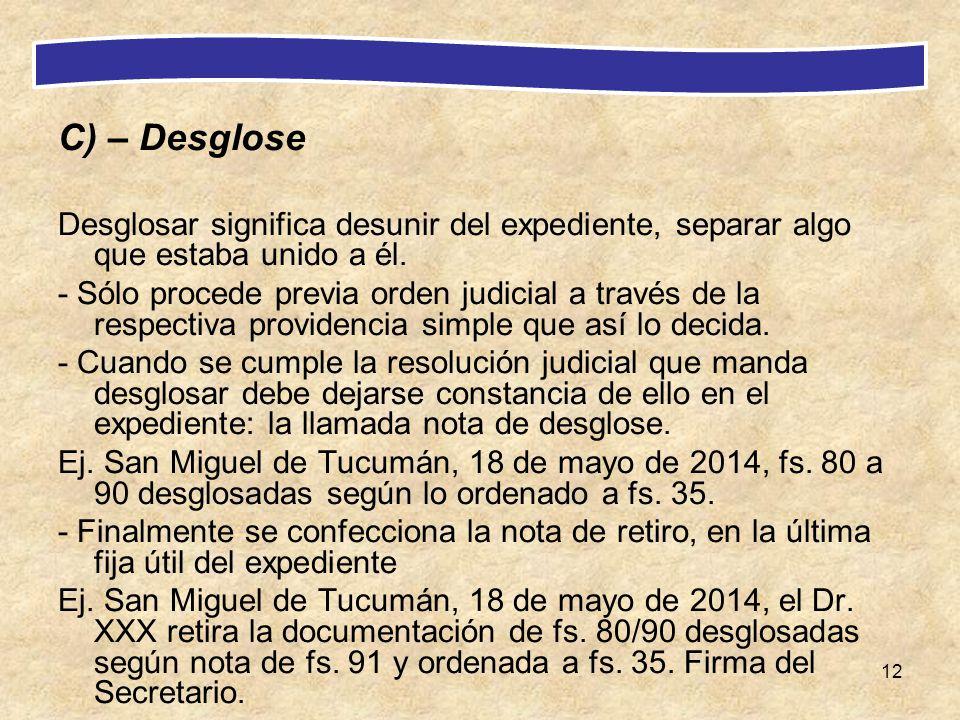 C) – Desglose Desglosar significa desunir del expediente, separar algo que estaba unido a él.