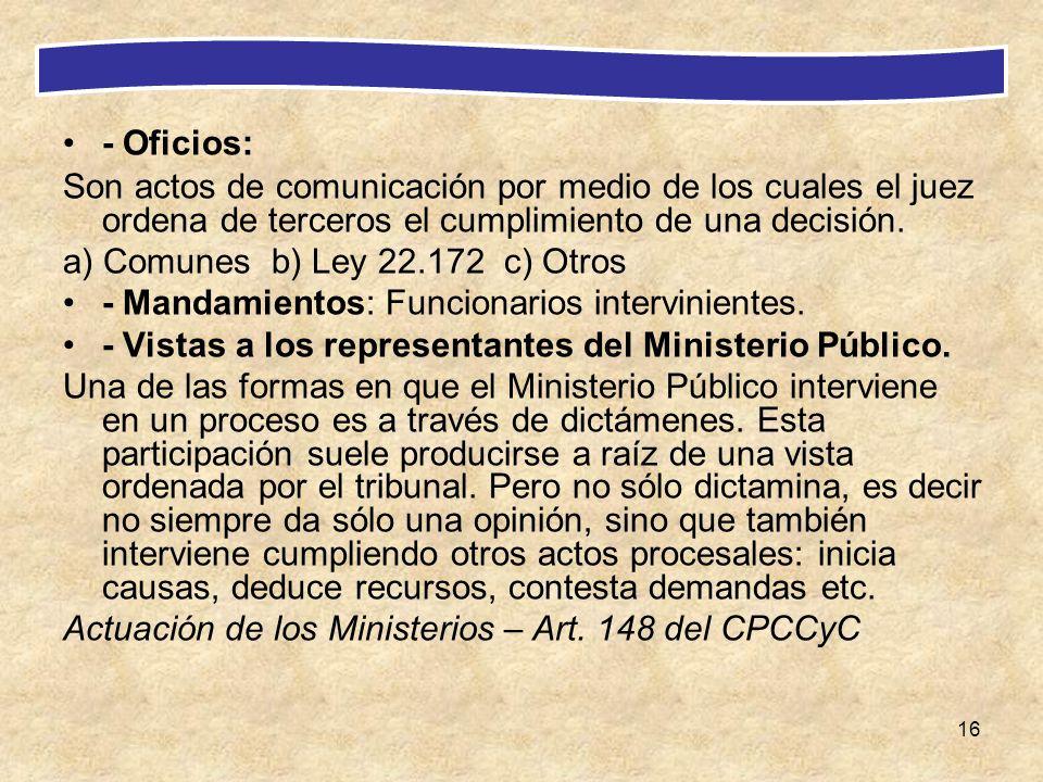 - Oficios: Son actos de comunicación por medio de los cuales el juez ordena de terceros el cumplimiento de una decisión.